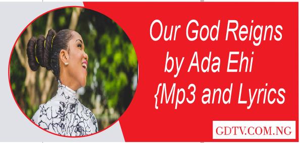 Ada Ehi - Our God reign lyrics (Mp3)