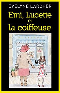 Vie quotidienne de FLaure : Emi, Lucette et la coiffeuse - Evelyne LARCHER