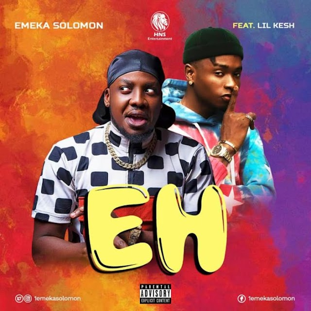 [Music] Emeka Solomon Ft. Lil Kesh – EH