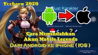 Cara Memindahkan Akun Mobile Legends Dari Android Ke Iphone (IOS)