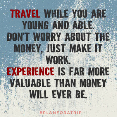 Travel while you are young and able
