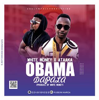 White Money - Obama Dapala feat Ataaka-BrytGh.Com