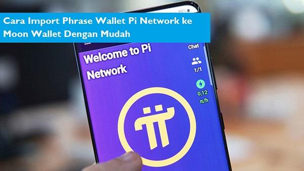 Cara Import Phrase Wallet Pi Network ke Moon Wallet Dengan Mudah