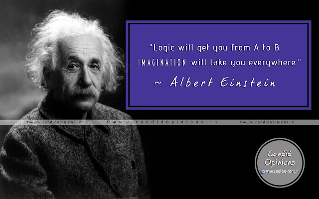 Logic will take you from A to B, Imagination will take you everywhere