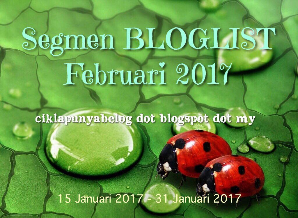 Segmen BLOGLIST Februari 2017 ciklapunyabelog dot blogspot dot my.