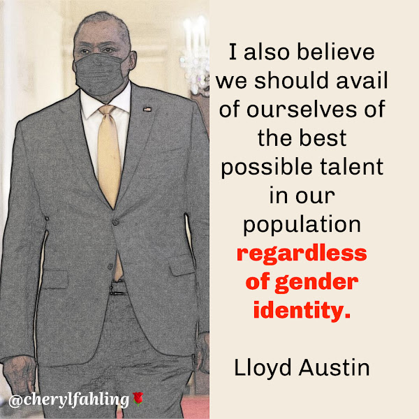 I also believe we should avail of ourselves of the best possible talent in our population regardless of gender identity. — Defense Secretary Lloyd Austin