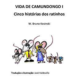 VIDA DE CAMUNDONGO I: Cinco histórias dos ratinhos - W. Bruno Kosinski