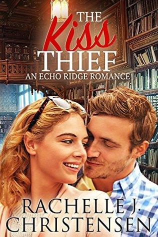 The Kiss Thief (An Echo Ridge Romance) by Rachelle Christensen
