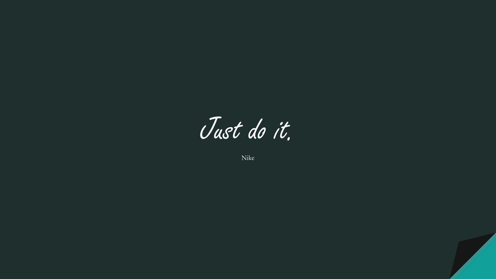 Just do it. (Nike);  #HardWorkQuotes