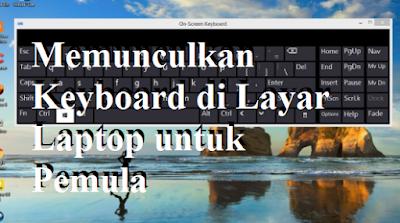 Panduan Cara Memunculkan Keyboard di Layar Laptop untuk Pemula