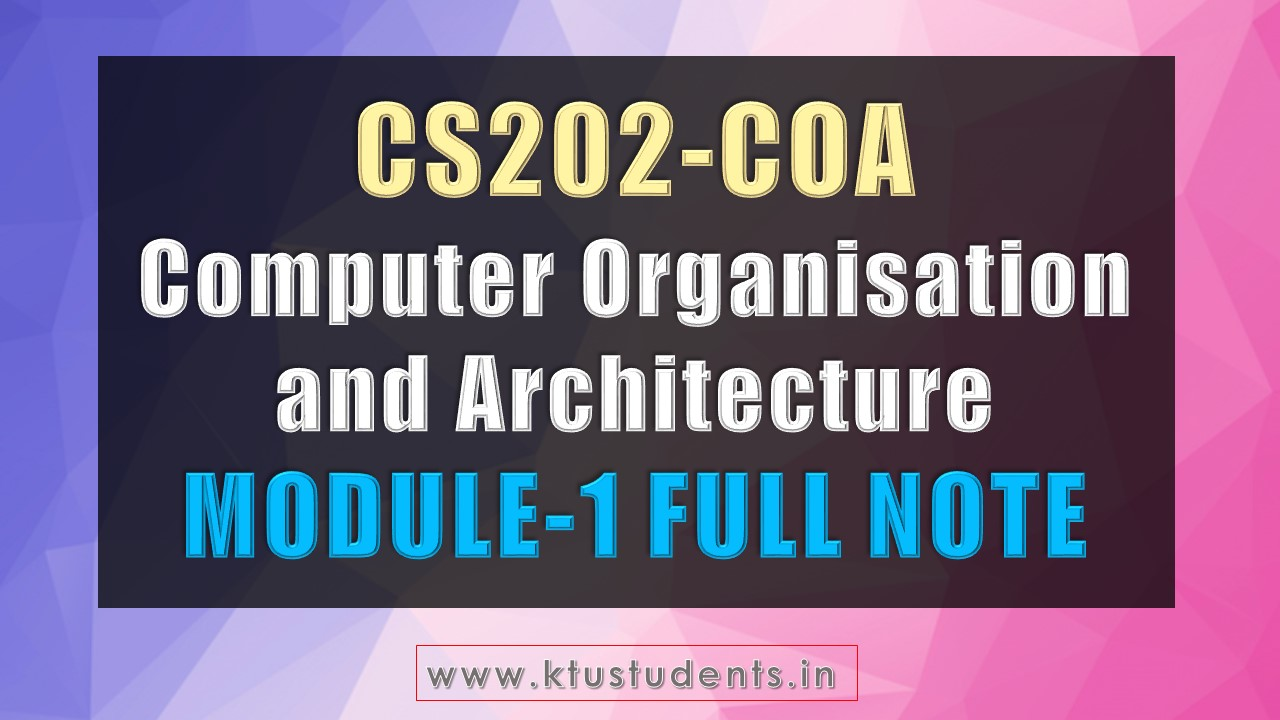 CS202 Computer Organisation and Architecture Module-1 Note | KTU Students