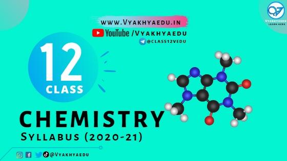 Class 12 : Chemistry Syllabus (2020-21) For CBSE Board Exam | (CODE NO. 043) | Vyakhyaedu