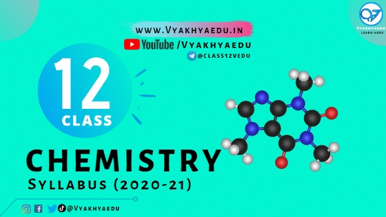 Class 12 : Chemistry Syllabus (2020-21) For CBSE Board Exam | (CODE NO. 043) | Vyakhyaedu