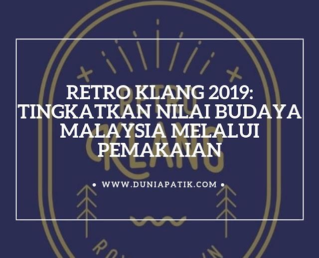 RETRO KLANG 2019: TINGKATKAN NILAI BUDAYA MALAYSIA MELALUI PEMAKAIAN