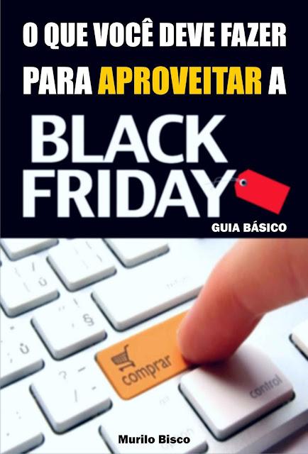 O que você deve fazer para aproveitar a black friday - Murilo Bisco