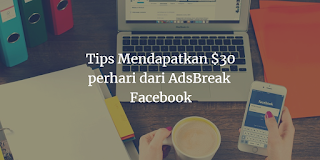 Tips Mendapatkan $30 perhari dari Ad Break Fanspage Facebook