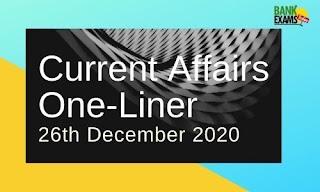 Current Affairs One-Liner: 26th December 2020