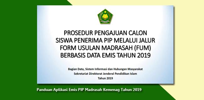 Prosedur Pengajuan Calon Siswa Penerima PIP  Melalui  Jalur Form  Usulan Madrasah (FUM) Berbasis Data  EMIS  Tahun  2019