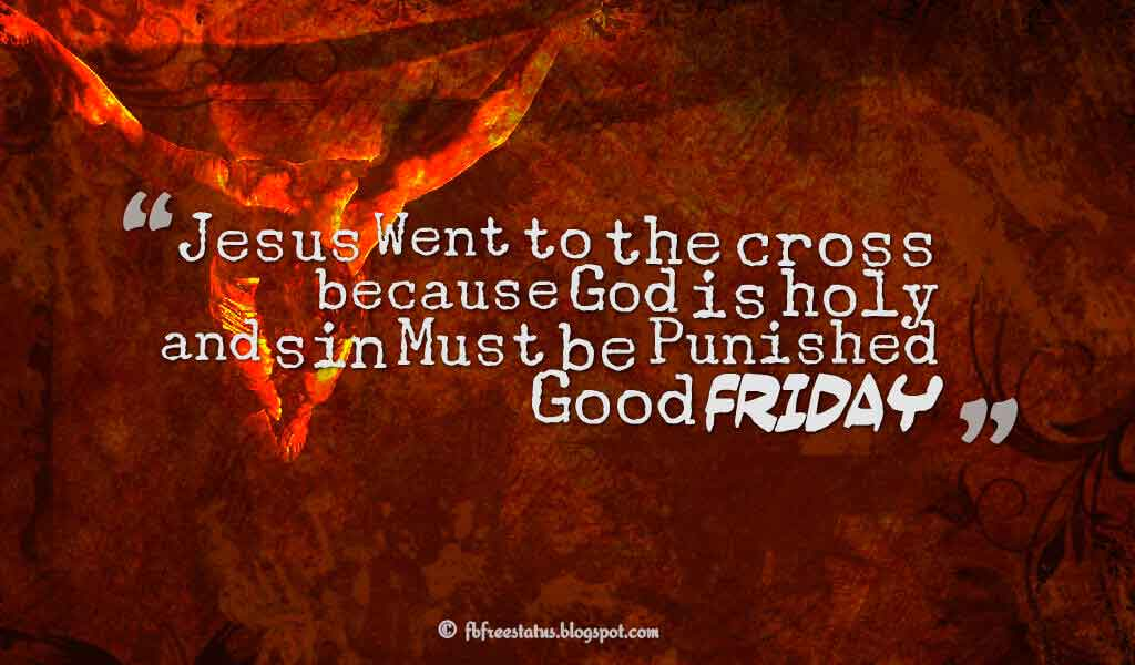 Jesus Went to the cross because God is holy and sin Must be Punished Good Friday ? 1 Peter 2:24 ,Quotes about good friday