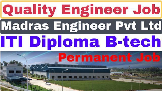 Quality Engineer Job Madras Engineer Pvt Ltd | ITI Diploma B-tech | Private Job
