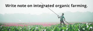 Write note on integrated organic farming.