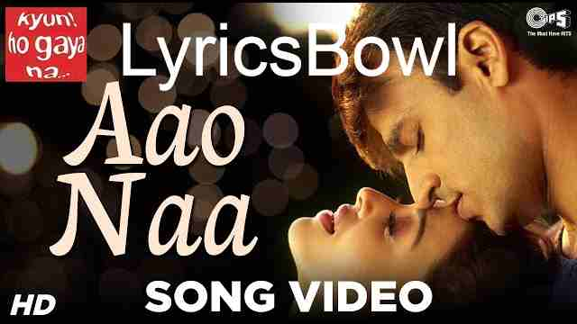 Aao Na Lyrics - Kyun Ho Gaya Na | LyricsBowl