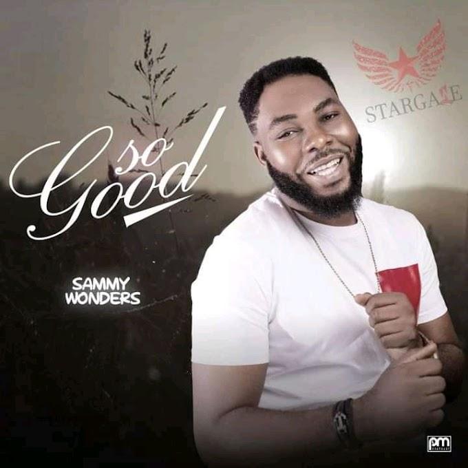 Dowmload Gospel music: so Good by Sammy wonders