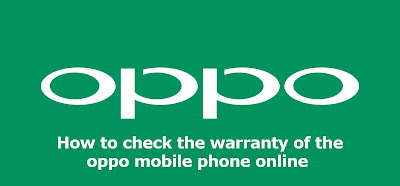 OPPO warranty check - How to check the warranty of the oppo mobile phone online