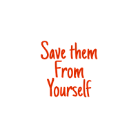 Love Save Them From Yourself Alagquotes
