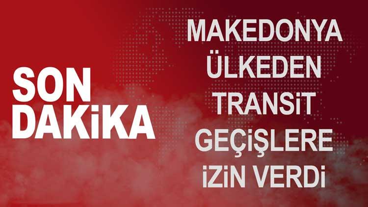 Makedonya transit geçişlere izin verdi