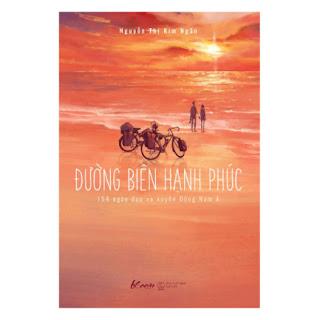 Đường Biên Hạnh Phúc - 154 Ngày Đạp Xe Xuyên Đông Nam Á ebook PDF EPUB AWZ3 PRC MOBI