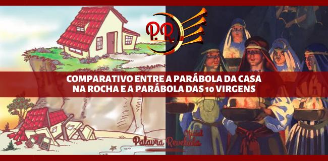 COMPARATIVO ENTRE A PARÁBOLA DA CASA NA ROCHA E A PARÁBOLA DAS 10 VIRGENS