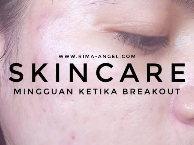 Skincare Mingguan Ketika Breakout