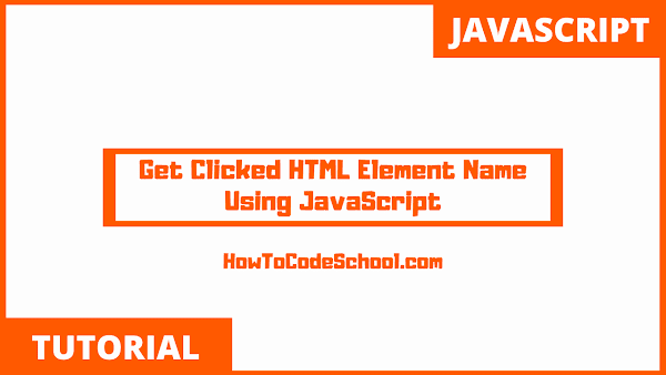 Get Clicked HTML Element Name Using JavaScript
