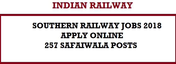 Southern Railway Recruitment 2018 Notification, SR Safaiwala Fresh 257 Vacancies – Apply Online