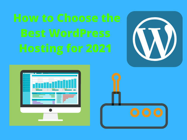 How to Choose the Best WordPress Hosting for 2021