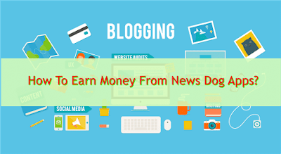 how to earn money from news dog apps