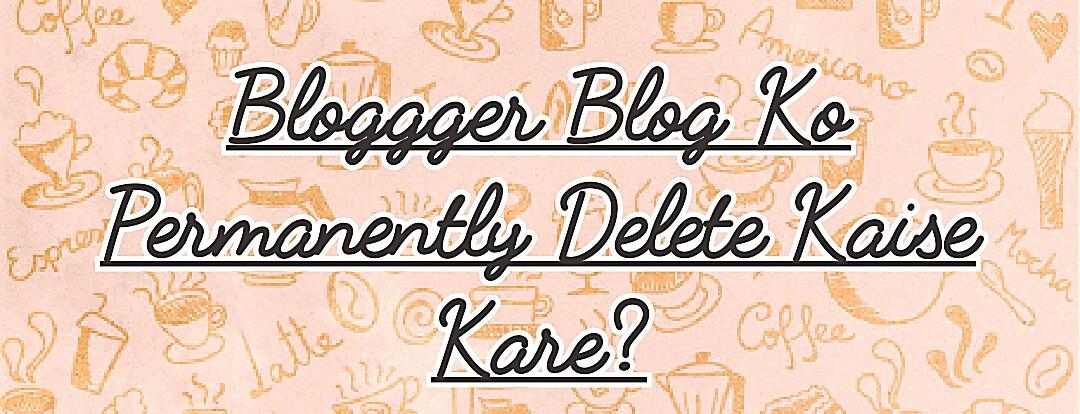 blogger blog ko delete kaise kare