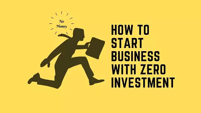 start business with zero investment