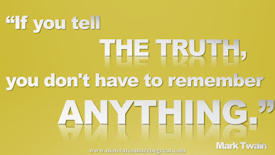 """Quotes to Achieve Success In Life: """"If you tell the truth, you don't have to remember anything."""" - Mark Twain"""
