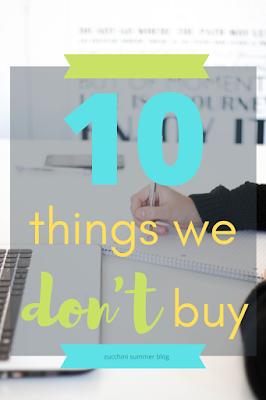 10 things we don't buy