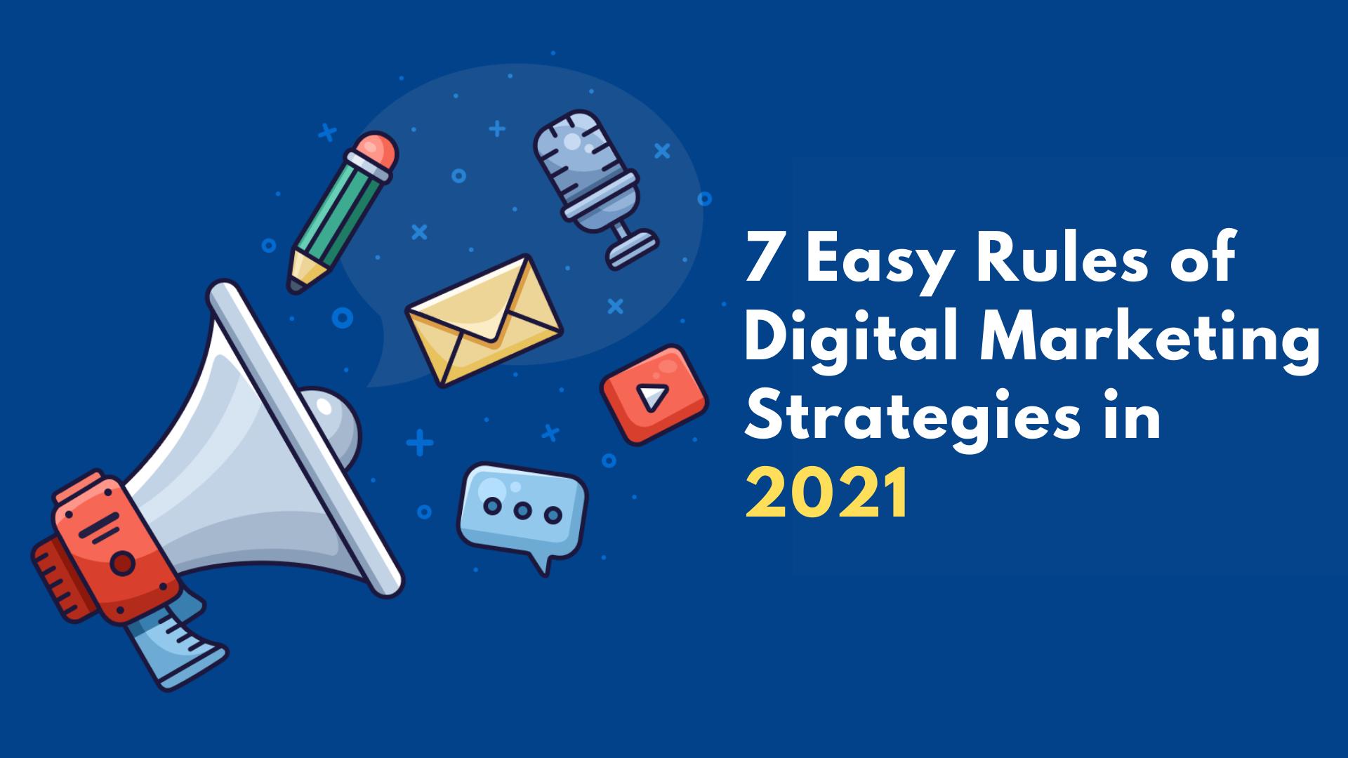 7 Easy Rules of Digital Marketing Strategies in 2021