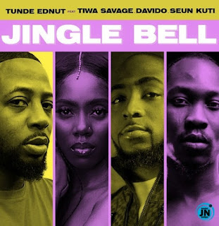 (MUSIC)TUNDE EDNUT X TIWA SAVAGE X DAVIDO X SEUN KUTI_JINGLE BELL