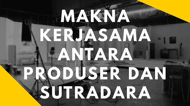 Makna kerjasama antara produser dan sutradara