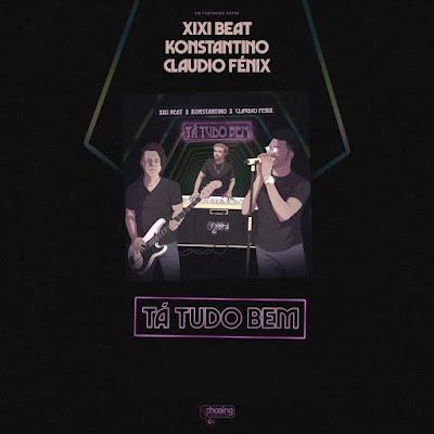 Xixi Beat, Konstantino & Claudio Fénix - Tá Tudo Bem