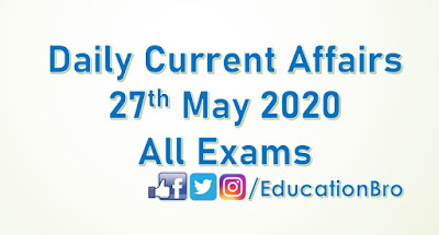 Daily Current Affairs 27th May 2020 For All Government Examinations