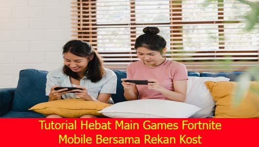 Tutorial Hebat Main Games Fortnite Mobile Bersama Rekan Kost