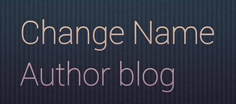 Cara Mengganti Nama Profil Author atau Penulis Di Blogger Mudah .