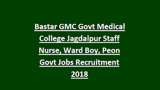Bastar GMC Govt Medical College Jagdalpur Staff Nurse, Ward Boy, Peon Govt Jobs Recruitment 2018
