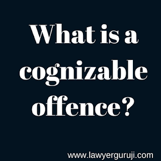 What is a cognizable offence?